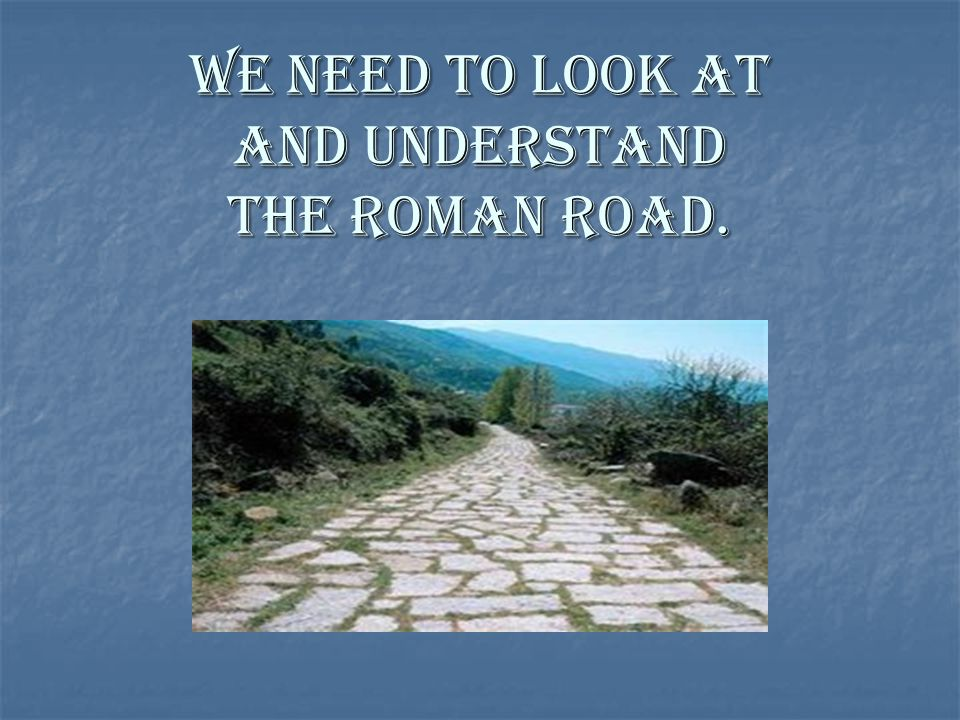 What's Wrong With The Roman Road What's Wrong With The Roman Road