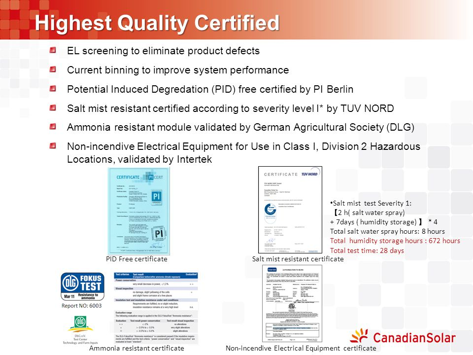 Highest Quality Certified EL screening to eliminate product defects Current binning to improve system performance Potential Induced Degredation (PID)