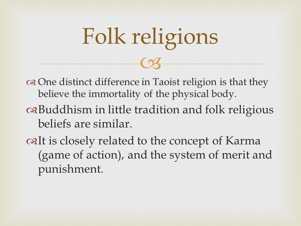   One distinct difference in Taoist religion is that they believe the immortality of the physical body.  Buddhism in little tradition and folk reli