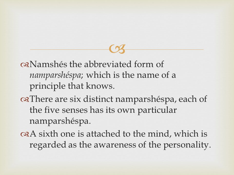   Namshés the abbreviated form of namparshéspa ; which is the name of a principle that knows.  There are six distinct namparshéspa, each of the fiv