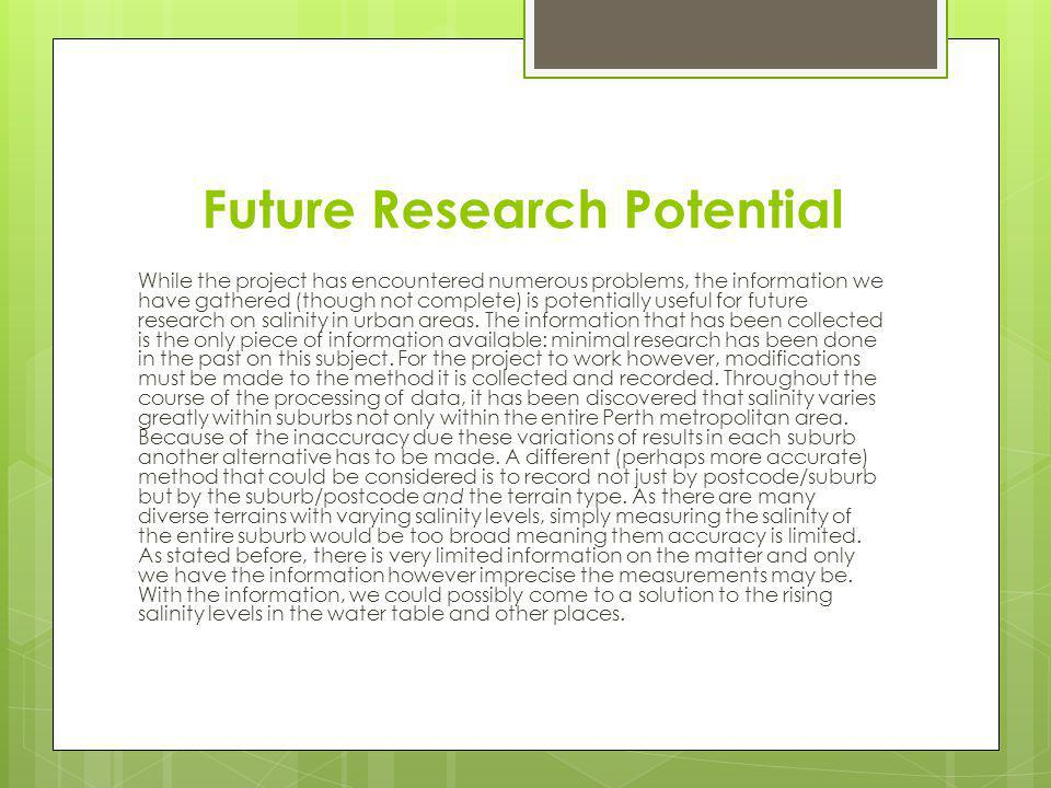 Future Research Potential While the project has encountered numerous problems, the information we have gathered (though not complete) is potentially useful for future research on salinity in urban areas.