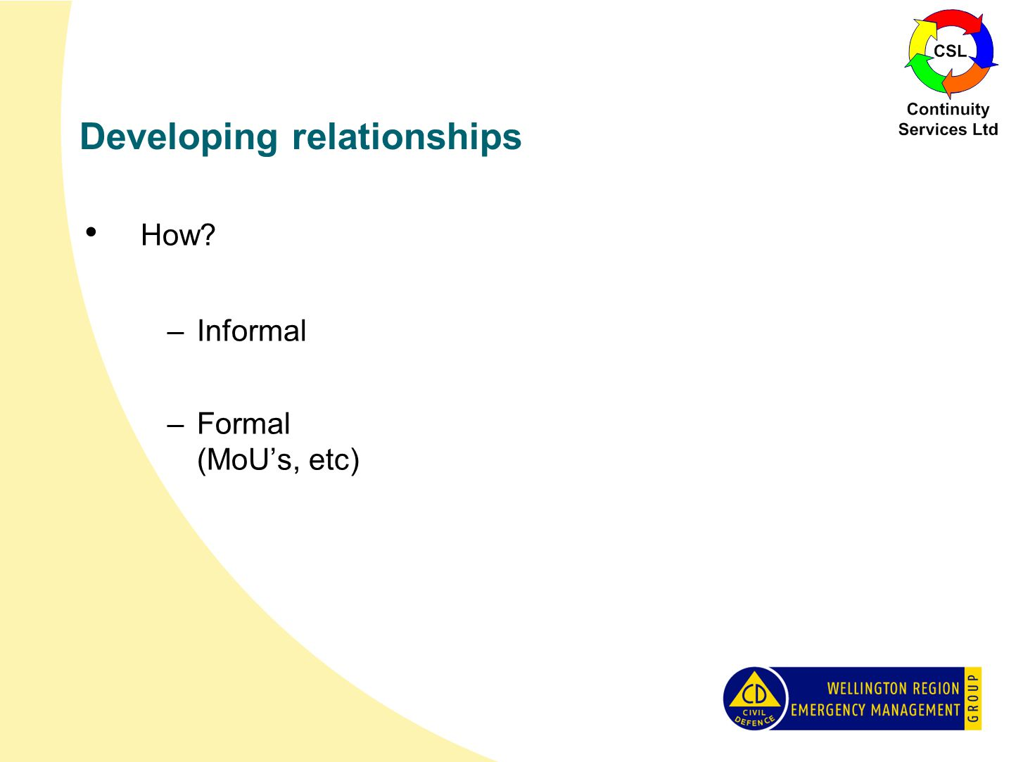 Developing relationships How –Informal –Formal (MoU's, etc)