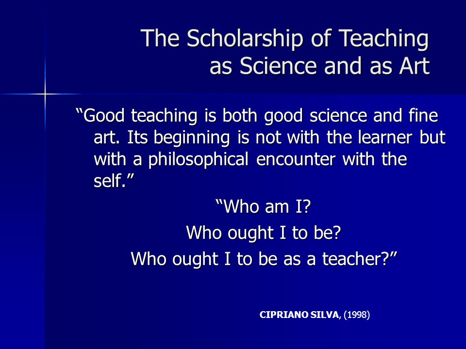 Good teaching is both good science and fine art.
