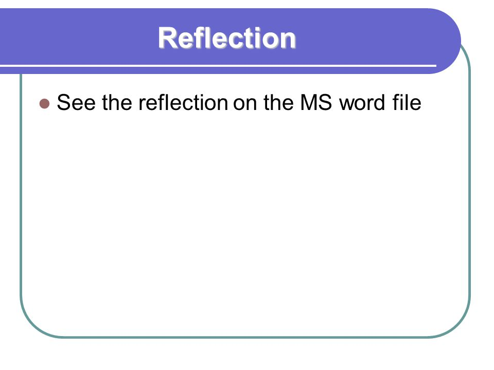 Reflection See the reflection on the MS word file