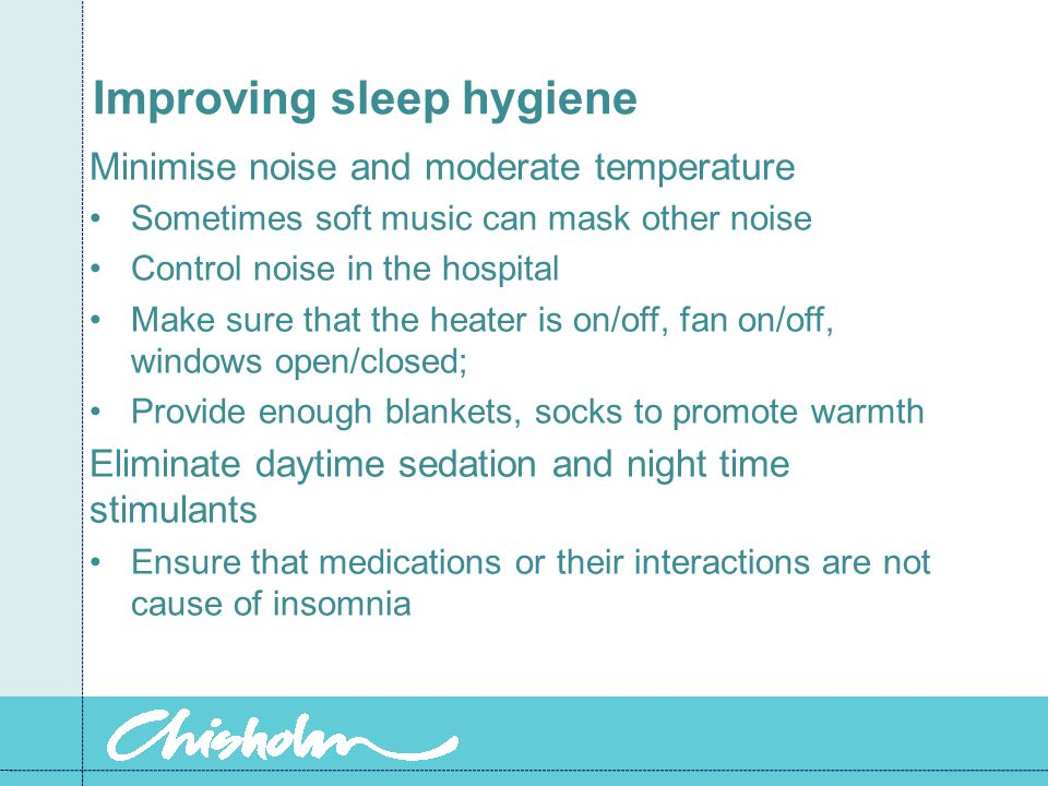 Improving sleep hygiene Regular sleep and waking times go to bed when sleepy use relaxation techniques to promote sleep if unable to sleep within 15-3