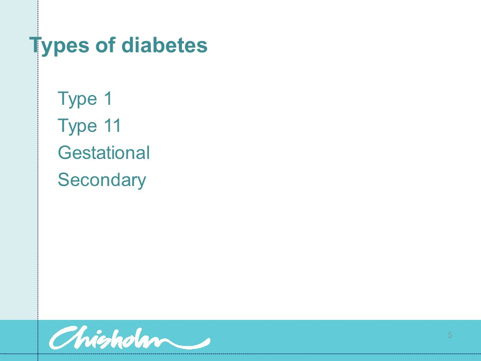Types of diabetes Type 1 Type 11 Gestational Secondary 5