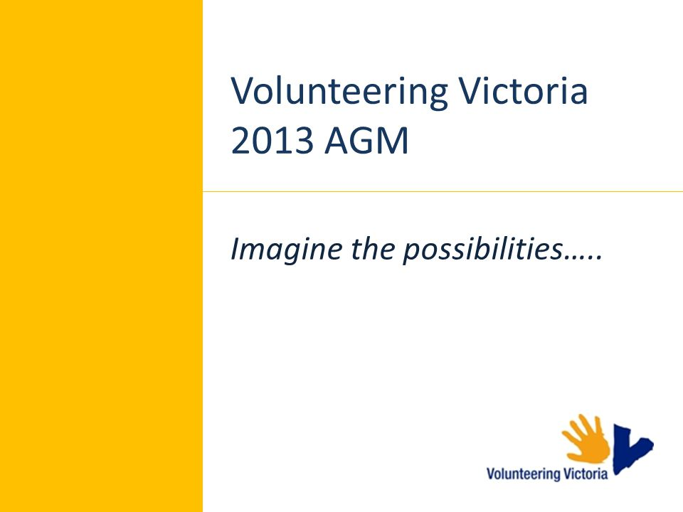 Volunteering Victoria 2013 AGM Imagine the possibilities…..
