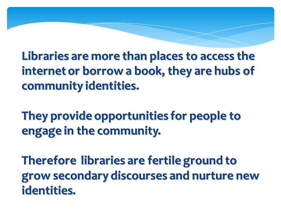 Libraries are more than places to access the internet or borrow a book, they are hubs of community identities.