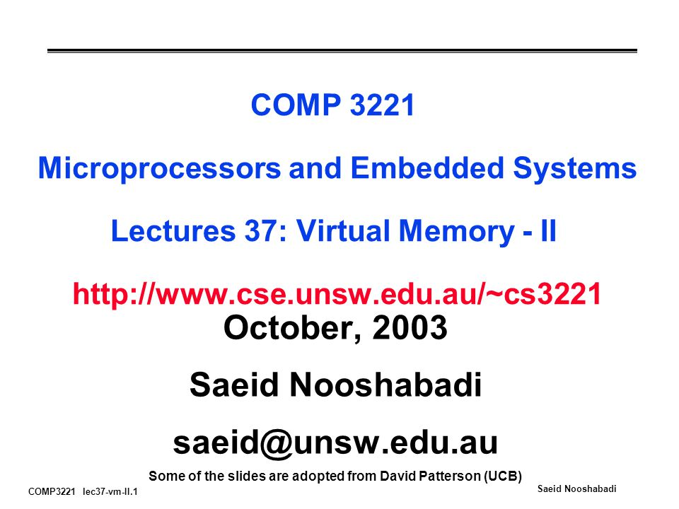 COMP3221 lec37-vm-II.1 Saeid Nooshabadi COMP 3221 Microprocessors and Embedded Systems Lectures 37: Virtual Memory - II   October, 2003 Saeid Nooshabadi Some of the slides are adopted from David Patterson (UCB)