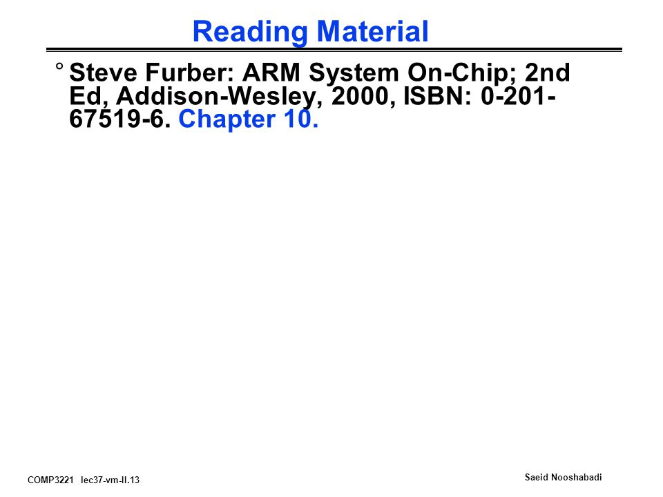 COMP3221 lec37-vm-II.13 Saeid Nooshabadi Reading Material °Steve Furber: ARM System On-Chip; 2nd Ed, Addison-Wesley, 2000, ISBN: