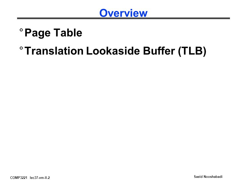 COMP3221 lec37-vm-II.2 Saeid Nooshabadi Overview °Page Table °Translation Lookaside Buffer (TLB)