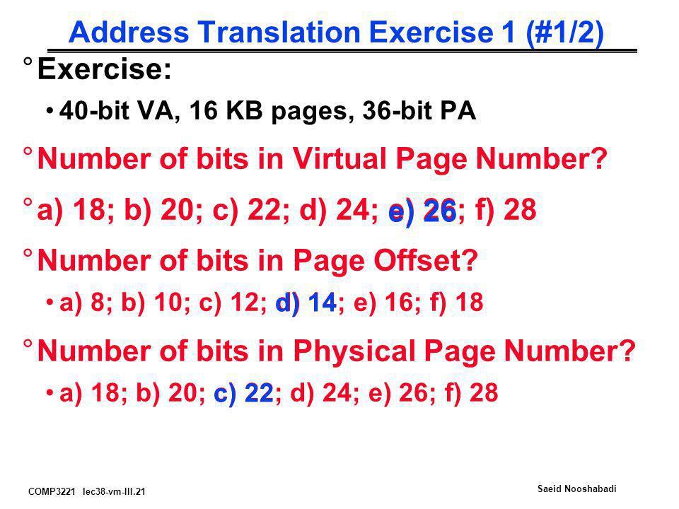 COMP3221 lec38-vm-III.21 Saeid Nooshabadi Address Translation Exercise 1 (#1/2) °Exercise: 40-bit VA, 16 KB pages, 36-bit PA °Number of bits in Virtua