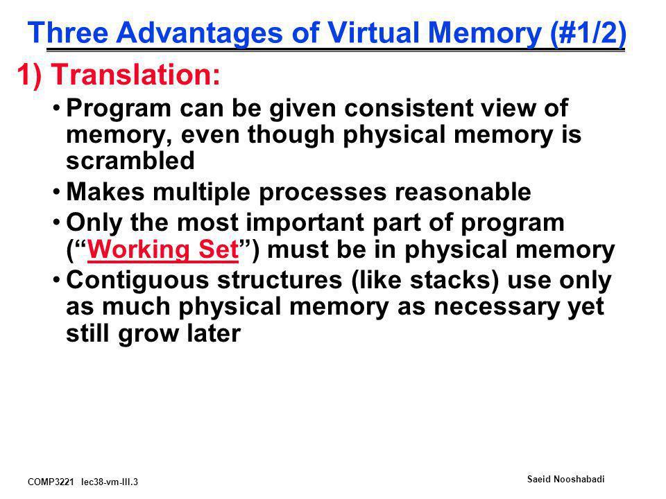 COMP3221 lec38-vm-III.3 Saeid Nooshabadi Three Advantages of Virtual Memory (#1/2) 1) Translation: Program can be given consistent view of memory, eve
