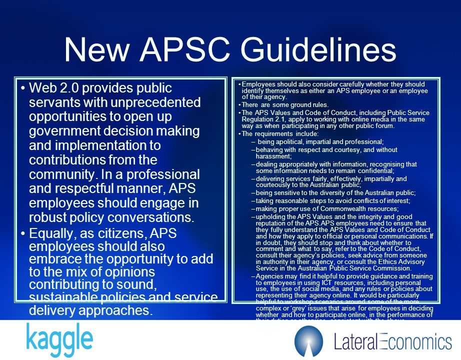 New APSC Guidelines Web 2.0 provides public servants with unprecedented opportunities to open up government decision making and implementation to contributions from the community.