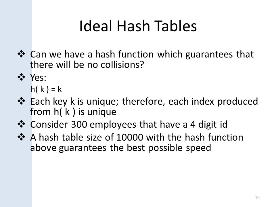Ideal Hash Tables  Can we have a hash function which guarantees that there will be no collisions.