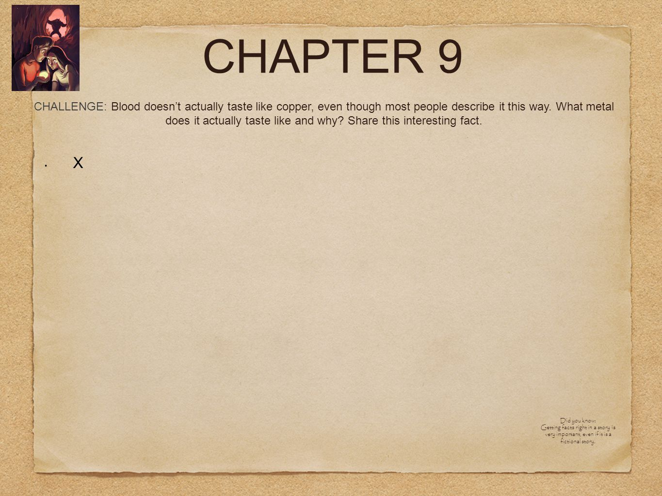 CHAPTER 9 X CHALLENGE: Blood doesn't actually taste like copper, even though most people describe it this way.