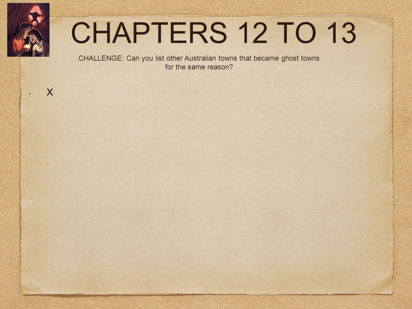 CHAPTERS 12 TO 13 X EXPLORE: Do you think the town's history is just a part of the setting, or will this background information effect the plot of the novel.