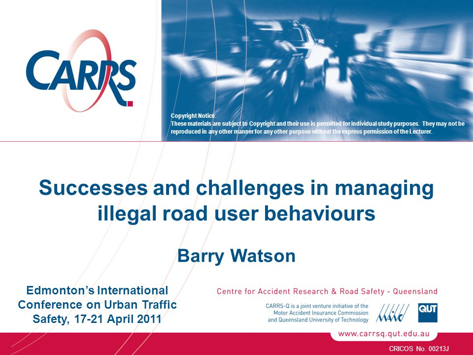Successes and challenges in managing illegal road user behaviours Barry Watson CRICOS No.