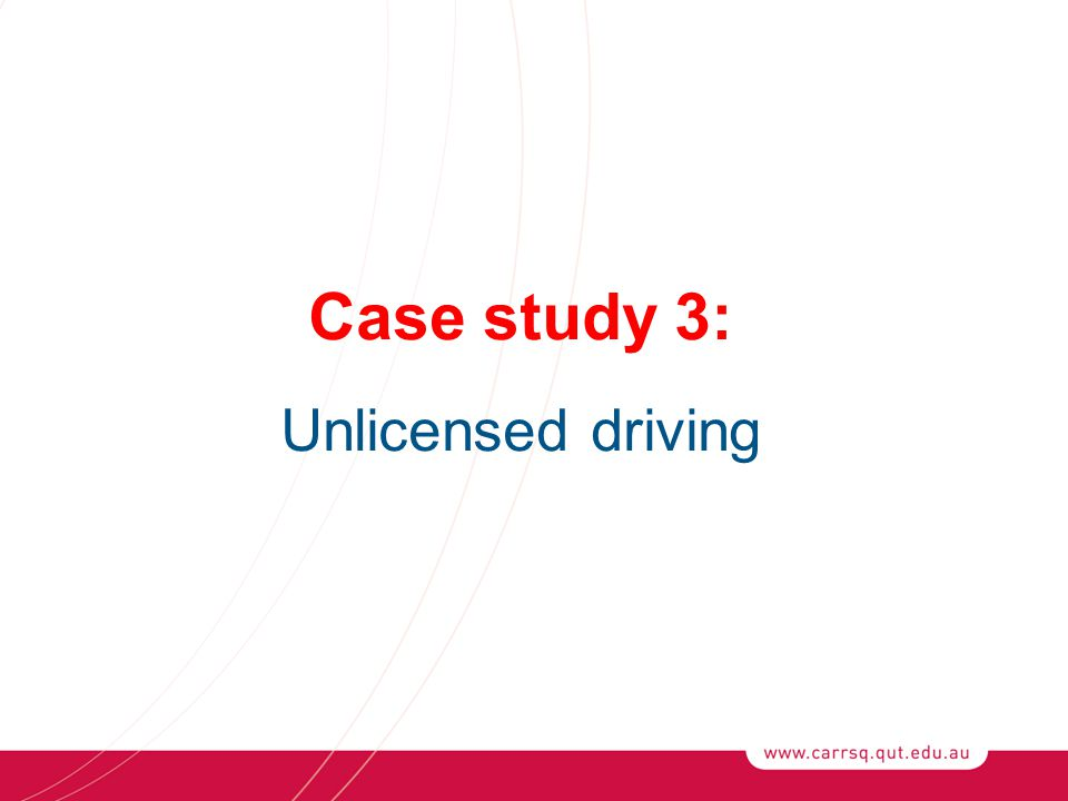 Case study 3: Unlicensed driving