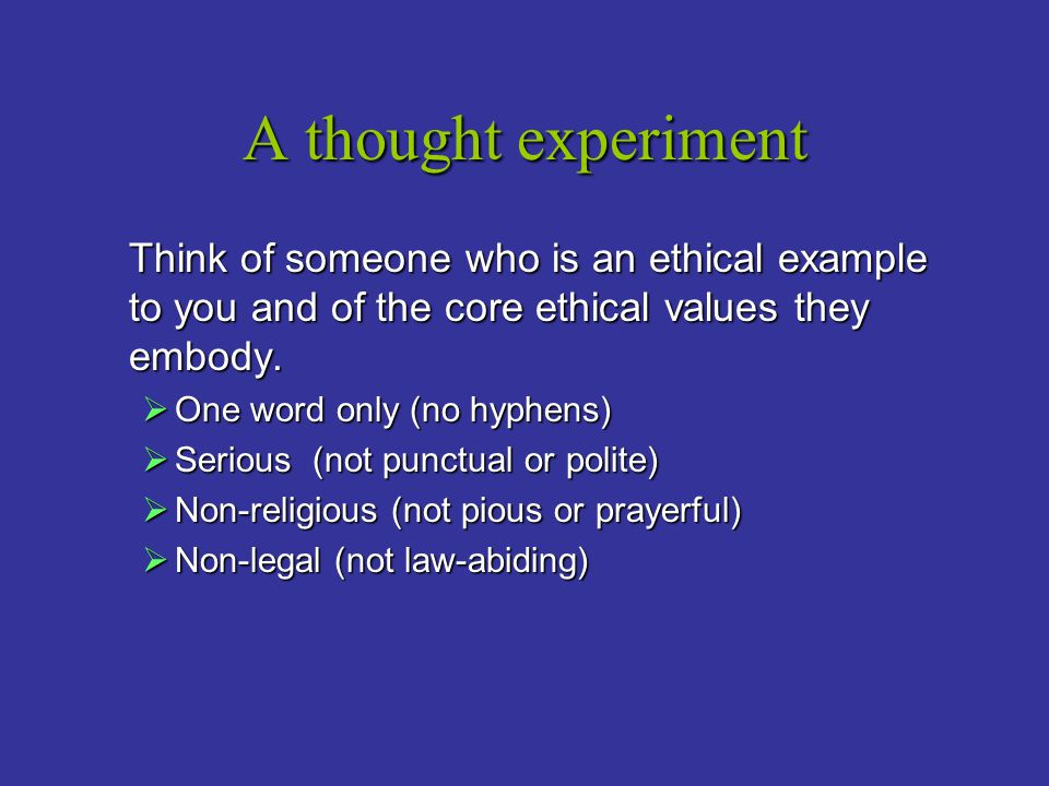 A thought experiment Think of someone who is an ethical example to you and of the core ethical values they embody.  One word only (no hyphens)  Seri