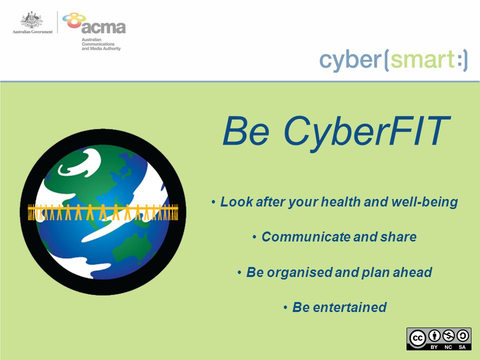 Be CyberFIT Look after your health and well-being Communicate and share Be organised and plan ahead Be entertained