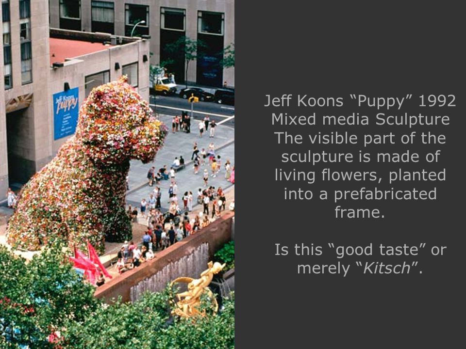 Jeff Koons Puppy 1992 Mixed media Sculpture The visible part of the sculpture is made of living flowers, planted into a prefabricated frame.