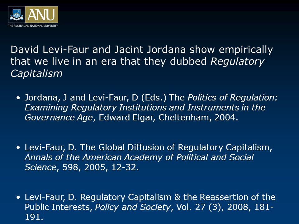 Conclusions  Regulatory theory can help solve crime problems  Criminological theory can help solve regulatory problems  Big problems like climate change, war, poverty and the global financial crisis are both regulatory problems and crime problems In such a world: We live in an era of Regulatory Capitalism