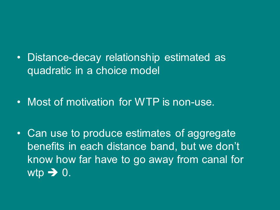 Distance-decay relationship estimated as quadratic in a choice model Most of motivation for WTP is non-use.