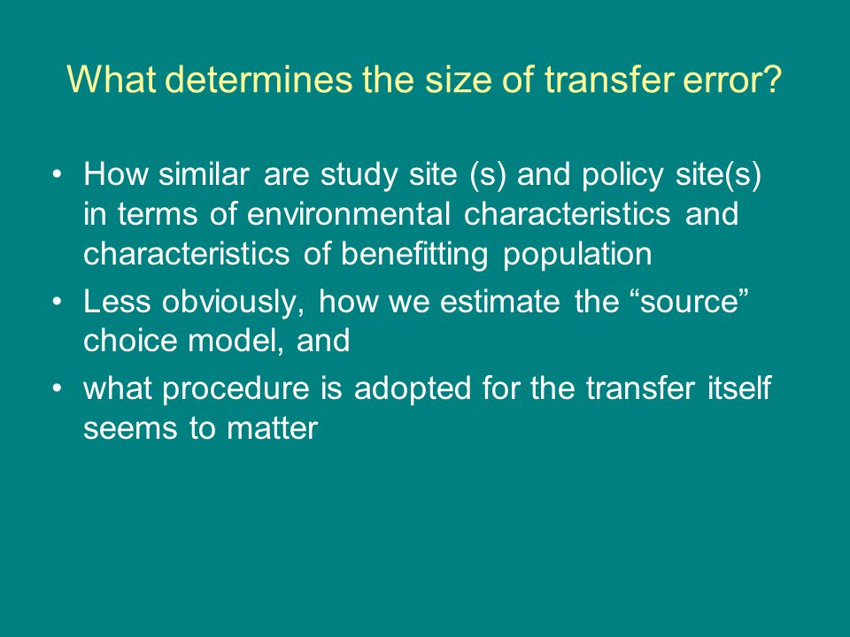 What determines the size of transfer error? How similar are study site (s) and policy site(s) in terms of environmental characteristics and characteri