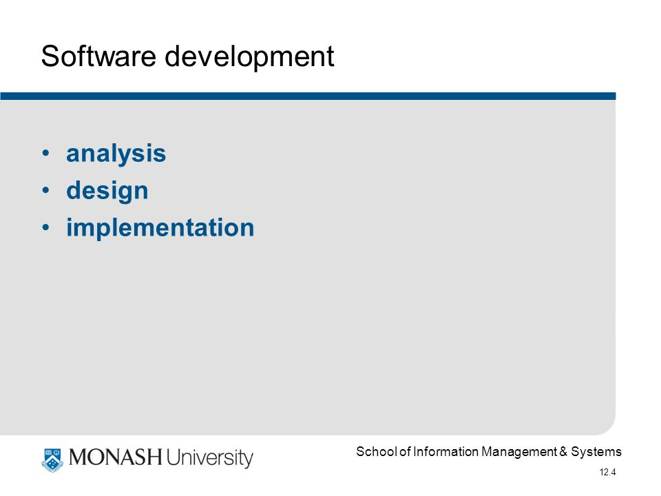 School of Information Management & Systems 12.4 Software development analysis design implementation