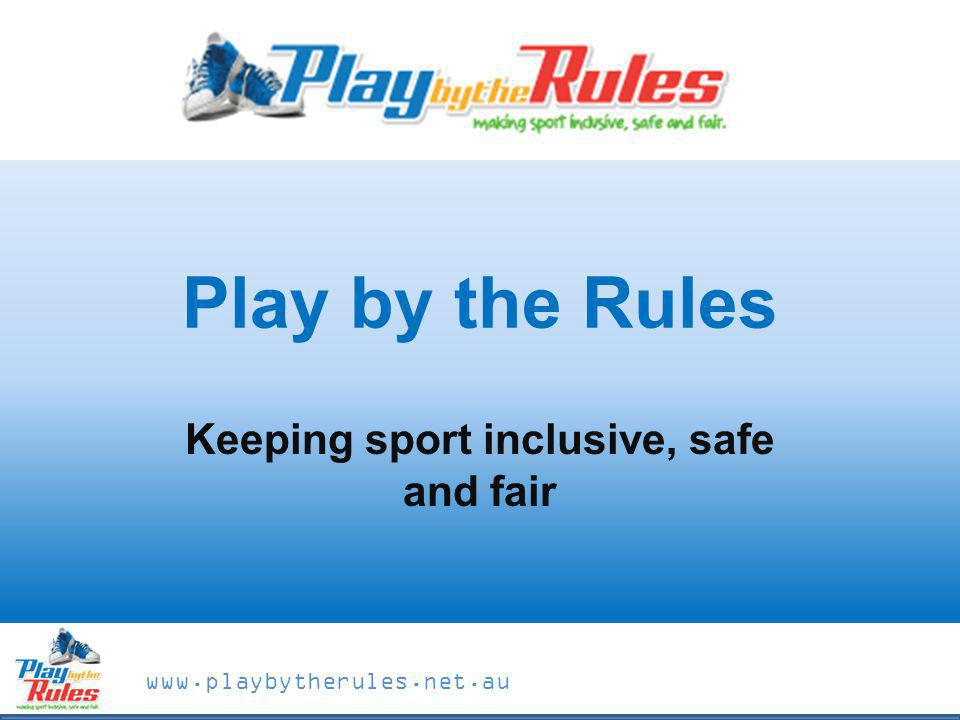 www.playbytherules.net.au Play by the Rules Keeping sport inclusive, safe and fair