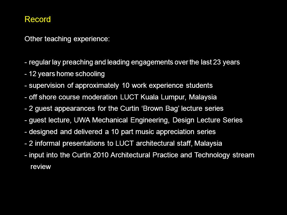 Record Other teaching experience: - regular lay preaching and leading engagements over the last 23 years - 12 years home schooling - supervision of ap
