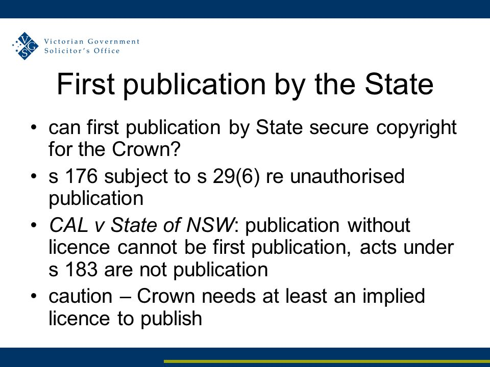 First publication by the State can first publication by State secure copyright for the Crown? s 176 subject to s 29(6) re unauthorised publication CAL