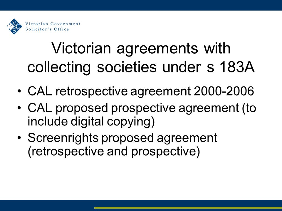 Victorian agreements with collecting societies under s 183A CAL retrospective agreement 2000-2006 CAL proposed prospective agreement (to include digit
