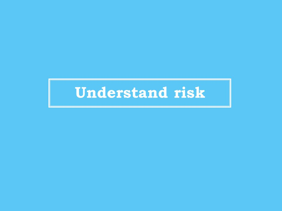 Understand risk