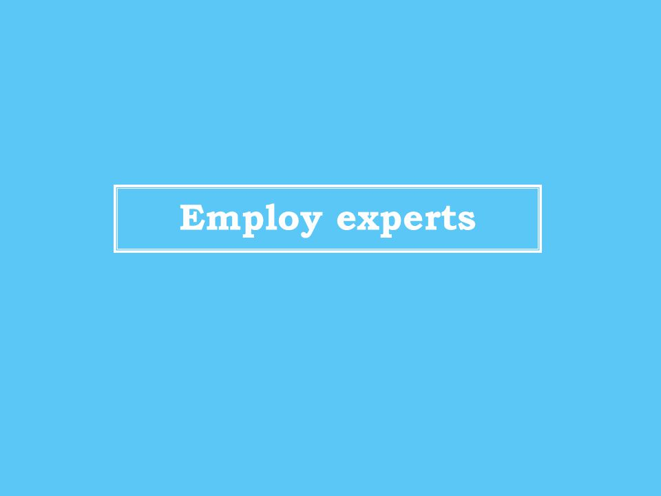 Employ experts
