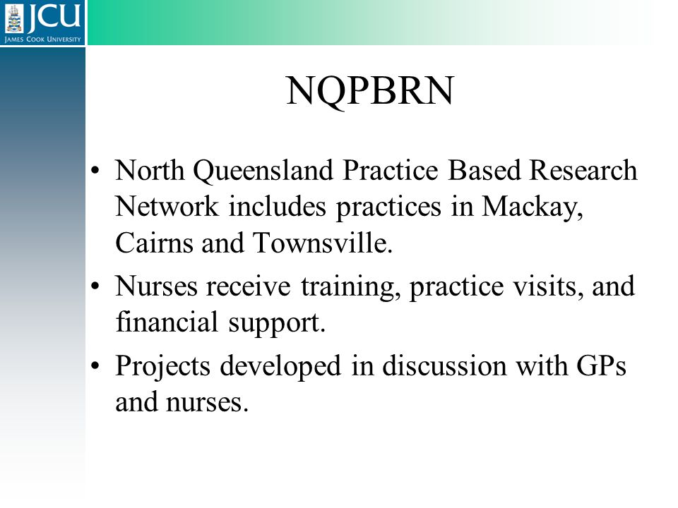 NQPBRN North Queensland Practice Based Research Network includes practices in Mackay, Cairns and Townsville. Nurses receive training, practice visits,