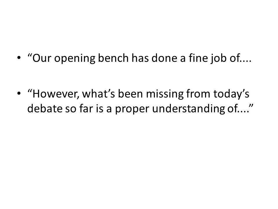 """Our opening bench has done a fine job of.... ""However, what's been missing from today's debate so far is a proper understanding of...."""