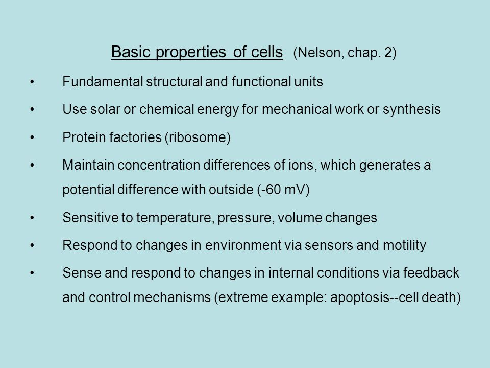 Basic properties of cells (Nelson, chap. 2) Fundamental structural and functional units Use solar or chemical energy for mechanical work or synthesis