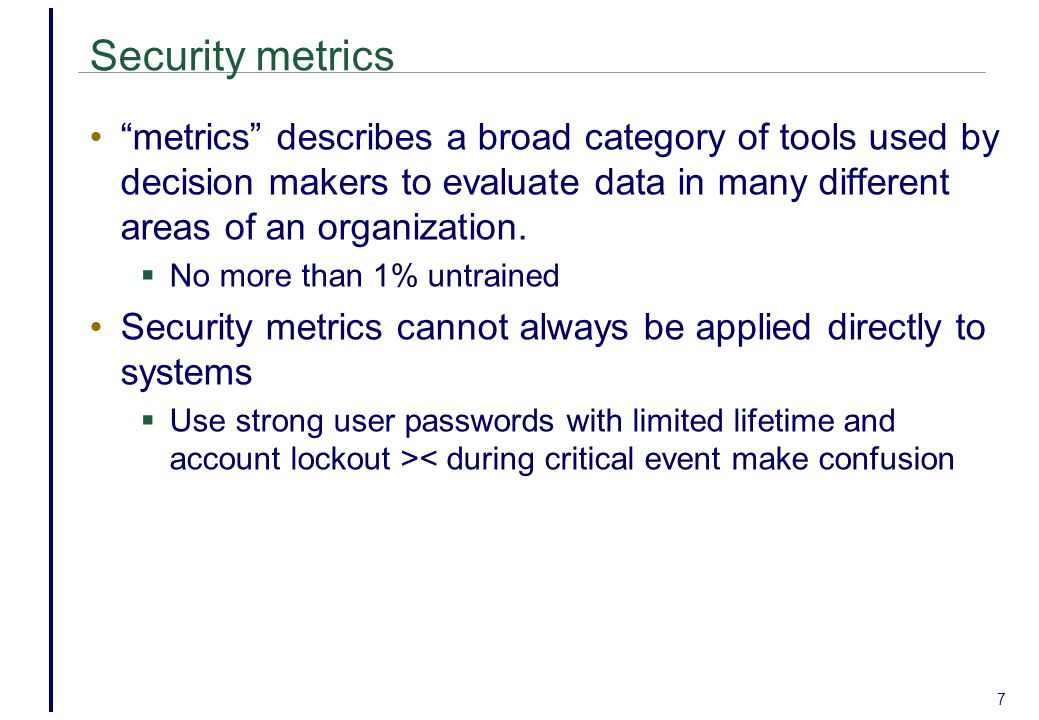 Security metrics metrics describes a broad category of tools used by decision makers to evaluate data in many different areas of an organization.