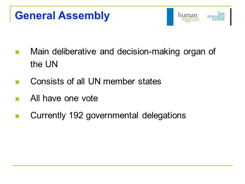 General Assembly Main deliberative and decision-making organ of the UN Consists of all UN member states All have one vote Currently 192 governmental d