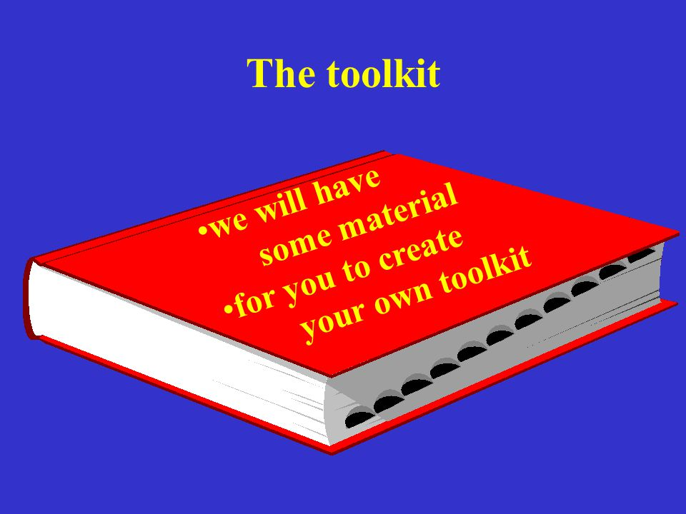 The toolkit we will have some material for you to create your own toolkit
