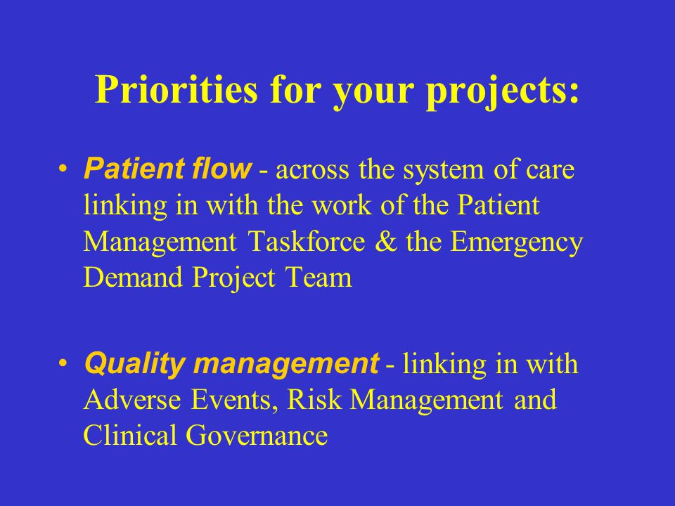 Priorities for your projects: Patient flow - across the system of care linking in with the work of the Patient Management Taskforce & the Emergency De