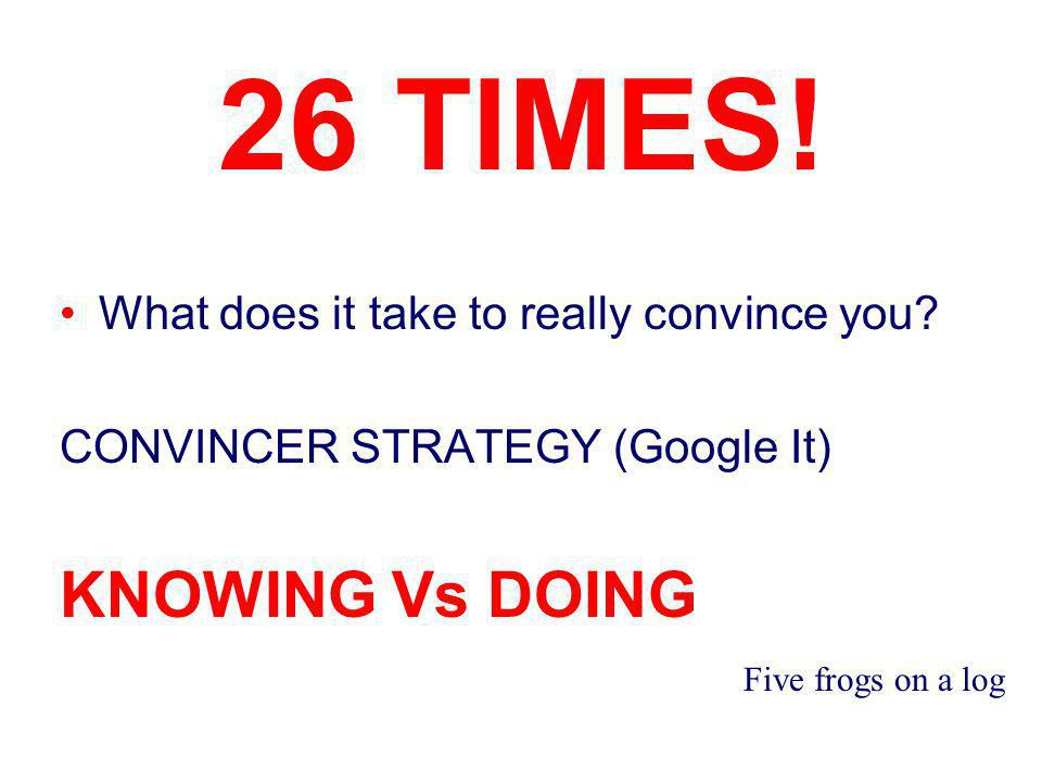 26 TIMES. What does it take to really convince you.