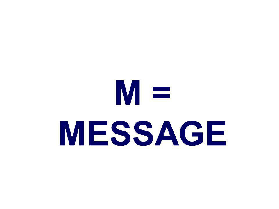 M = MESSAGE