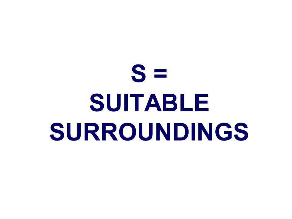 S = SUITABLE SURROUNDINGS