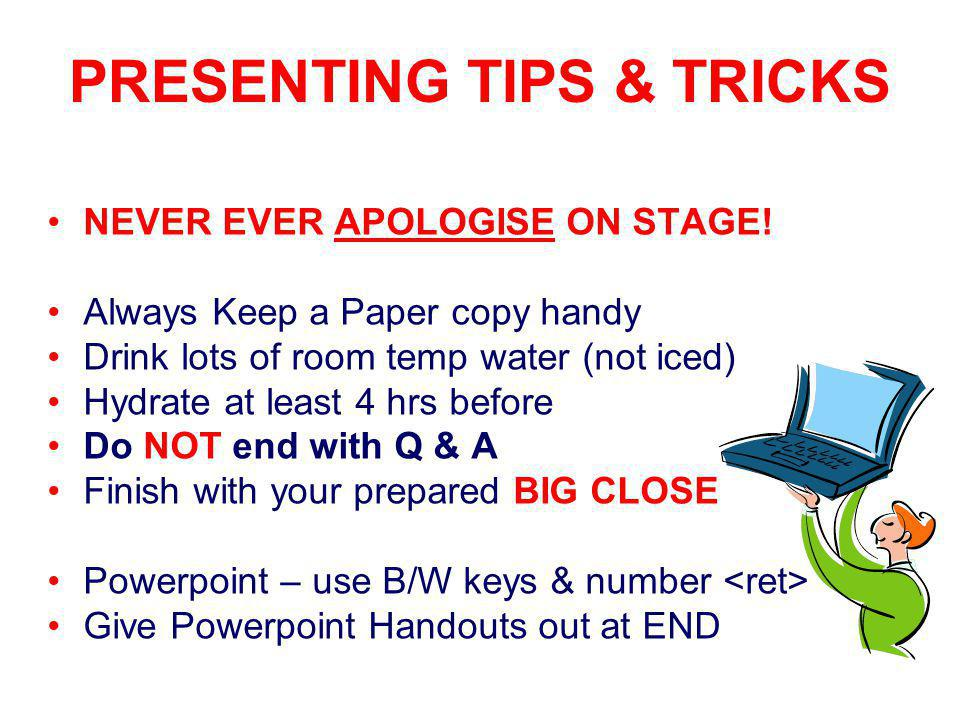 PRESENTING TIPS & TRICKS NEVER EVER APOLOGISE ON STAGE.