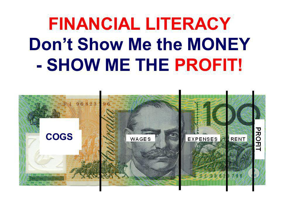 FINANCIAL LITERACY Don't Show Me the MONEY - SHOW ME THE PROFIT! COGS