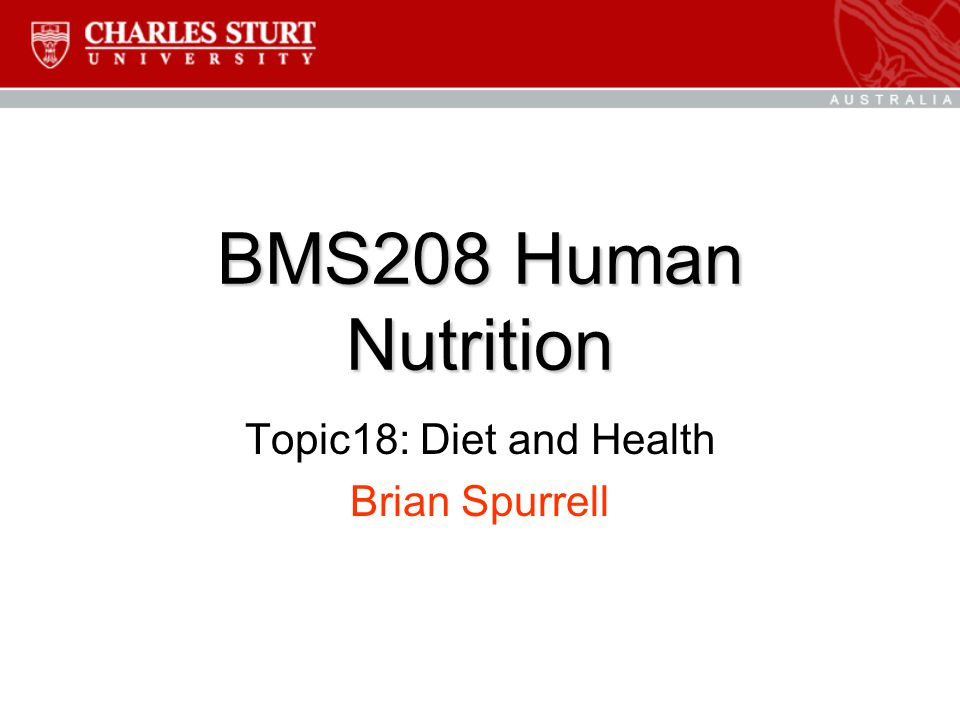 BMS208 Human Nutrition Topic18: Diet and Health Brian Spurrell