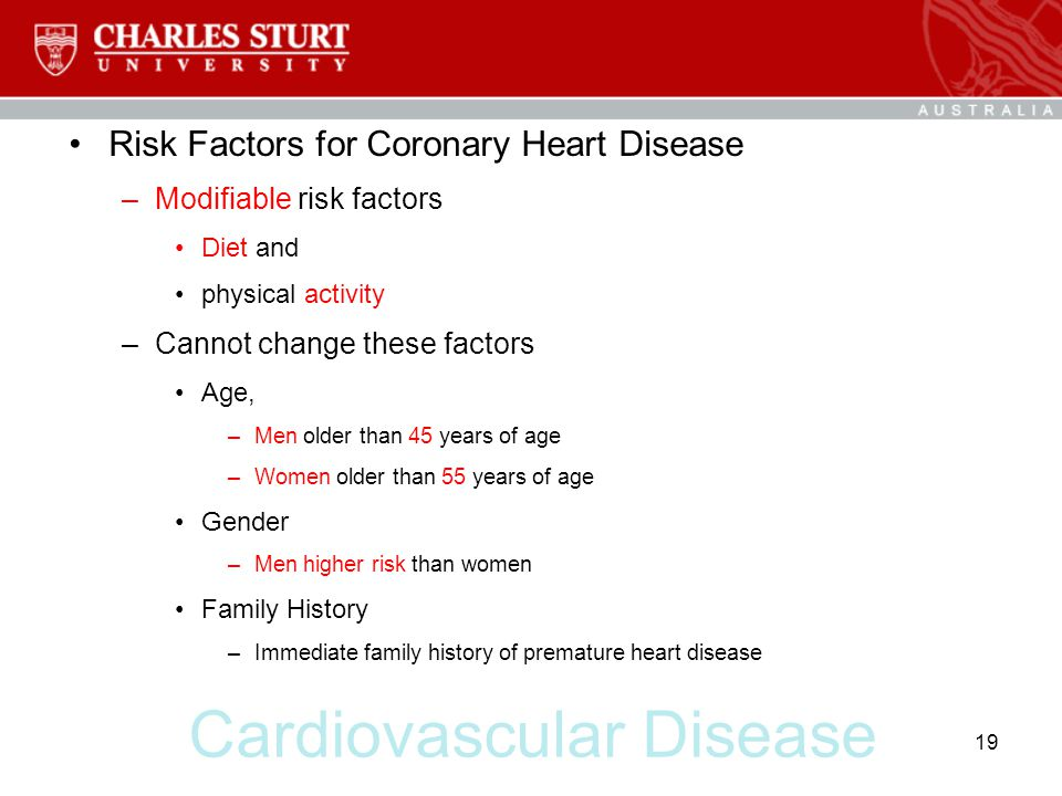 Cardiovascular Disease Risk Factors for Coronary Heart Disease –Modifiable risk factors Diet and physical activity –Cannot change these factors Age, –